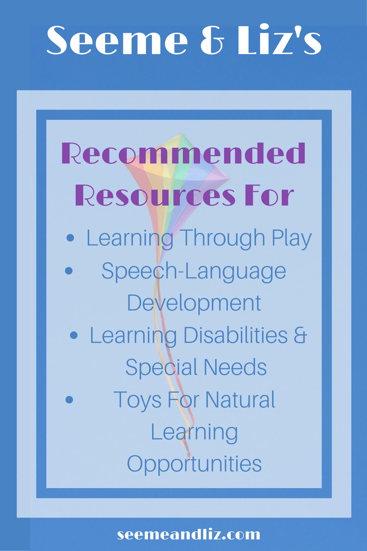 A list of resources for parents & caregivers for learning through play , speech-language development, tools for special needs, etc.